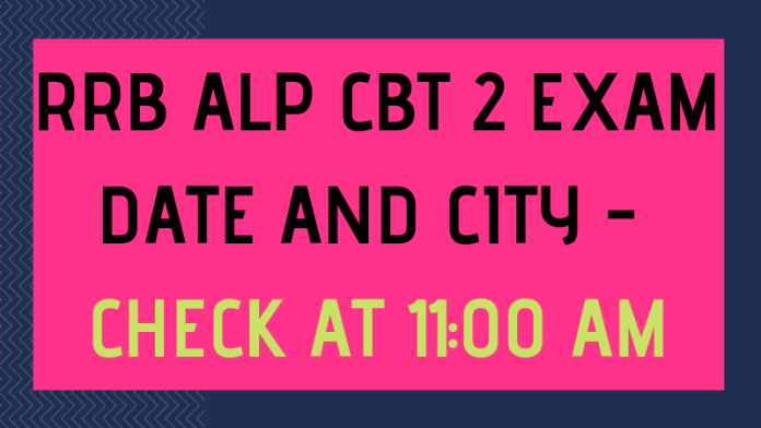 RRB ALP CBT 2 EXAM DATE ANDN CITY