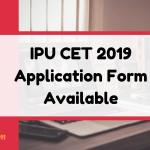 IPU CET 2019 Application Form Available