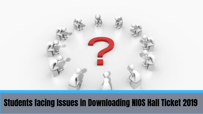 Students facing Issues in Downloadng NIOS Hall Ticket 2019