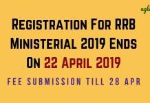 Registration For RRB Ministerial 2019 Ends On 22 April 2019 Aglasem