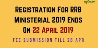 Registration For RRB Ministerial 2019 Ends On 22 April 2019 Aglasem