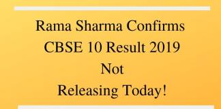 Rama Sharma Confirms CBSE 10 Result 2019 Not Releasing Today
