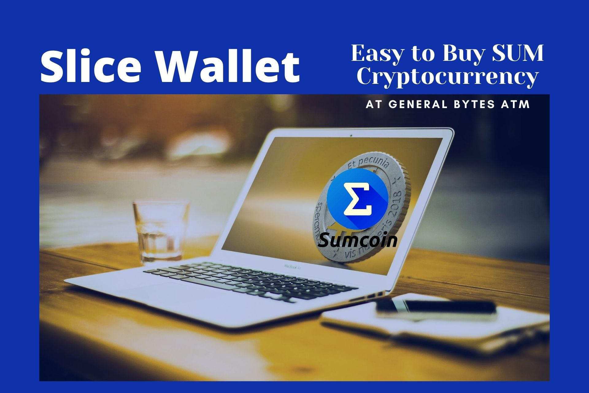 Sumcoin's Slice Wallet Makes It Easy to Buy SUM Cryptocurrency At General Bytes ATM