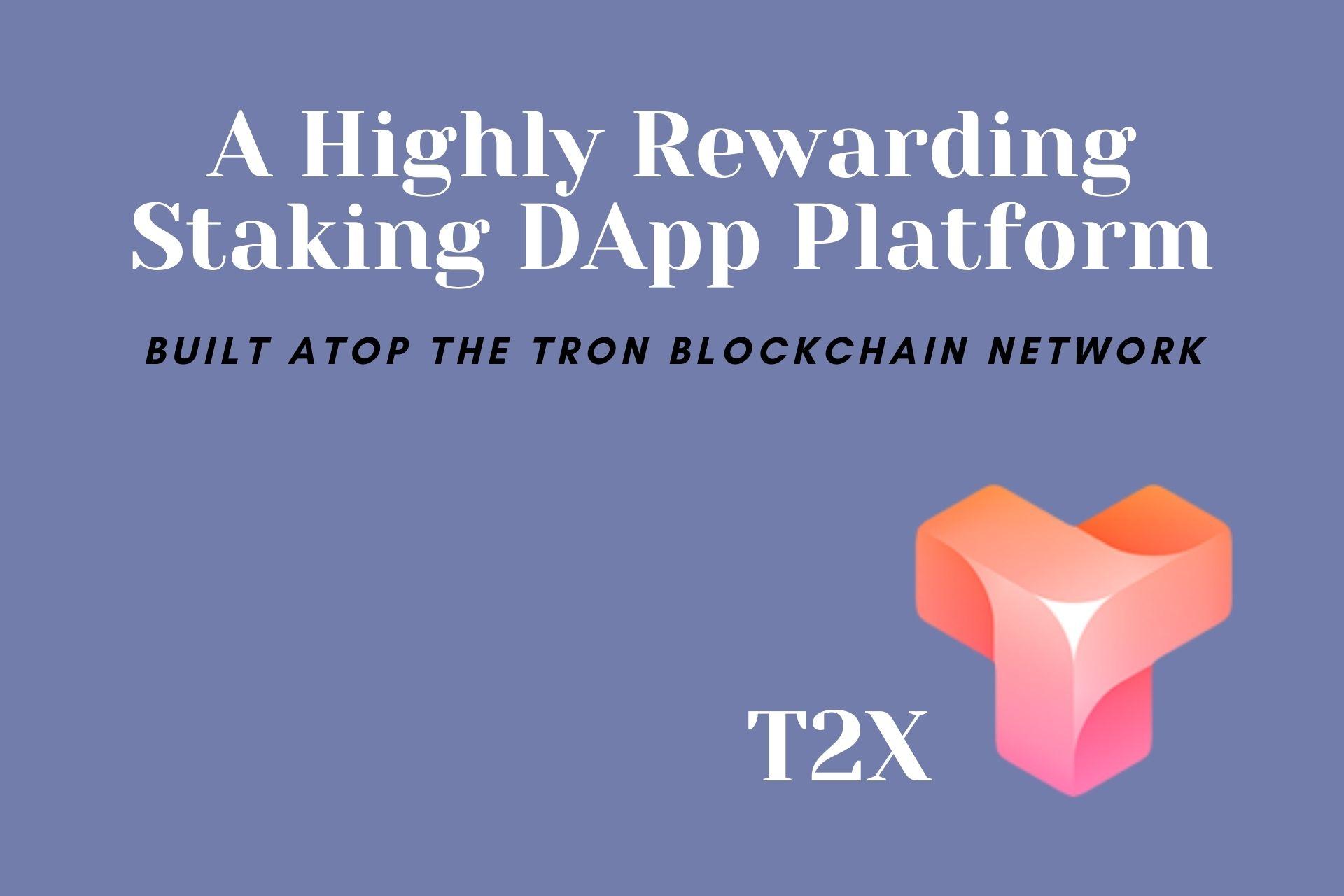 T2X – A Highly Rewarding Staking DApp Platform Built Atop the TRON Blockchain Network