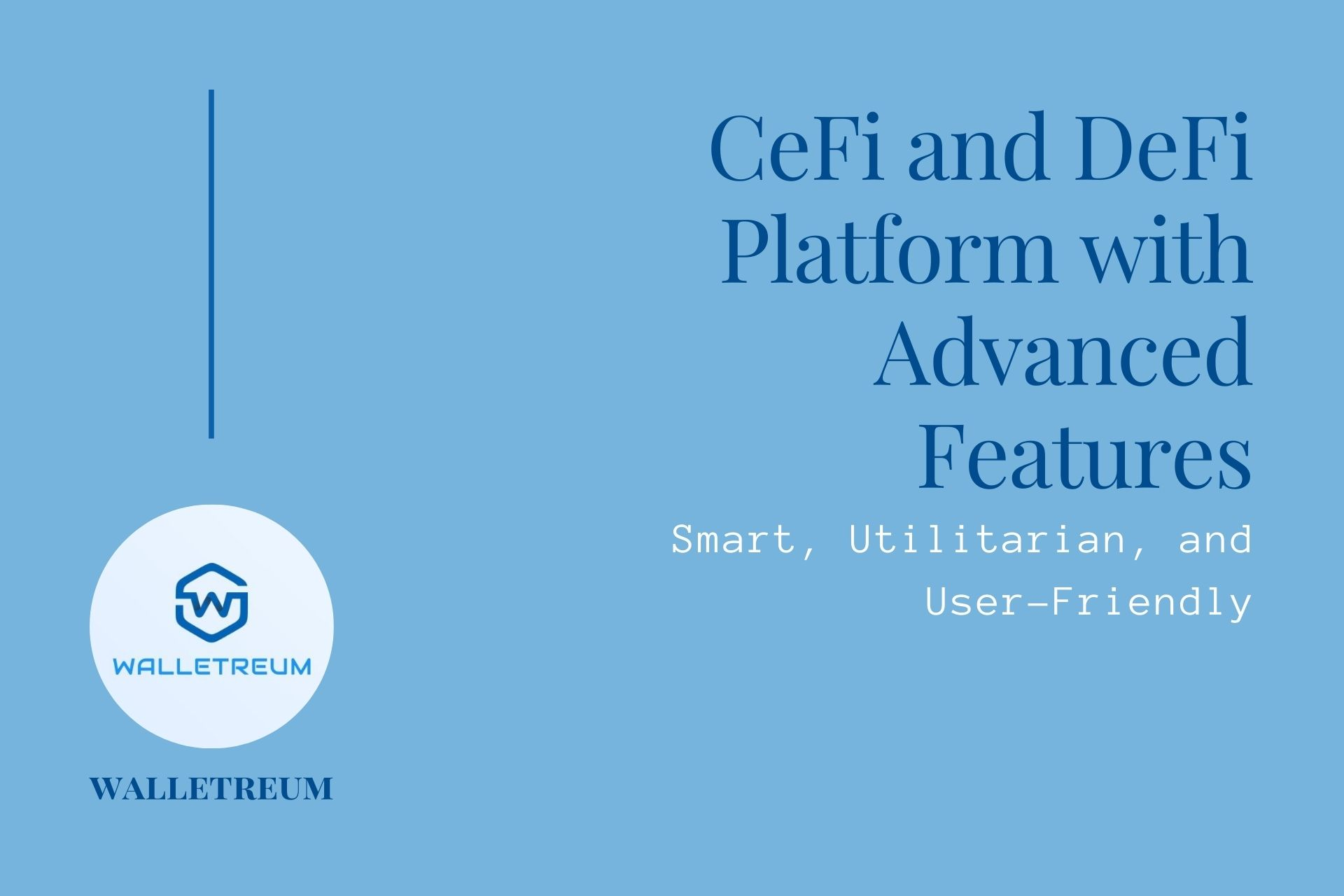 Walletreum | Creating a Smart, Utilitarian, and User-Friendly CeFi & DeFi Platform with Advanced Features