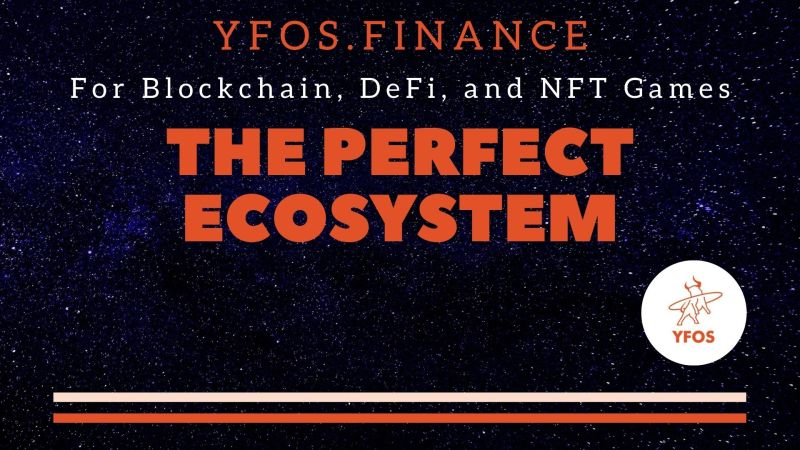 YFOS.Finance: The Perfect Ecosystem For Blockchain, DeFi, and NFT Games