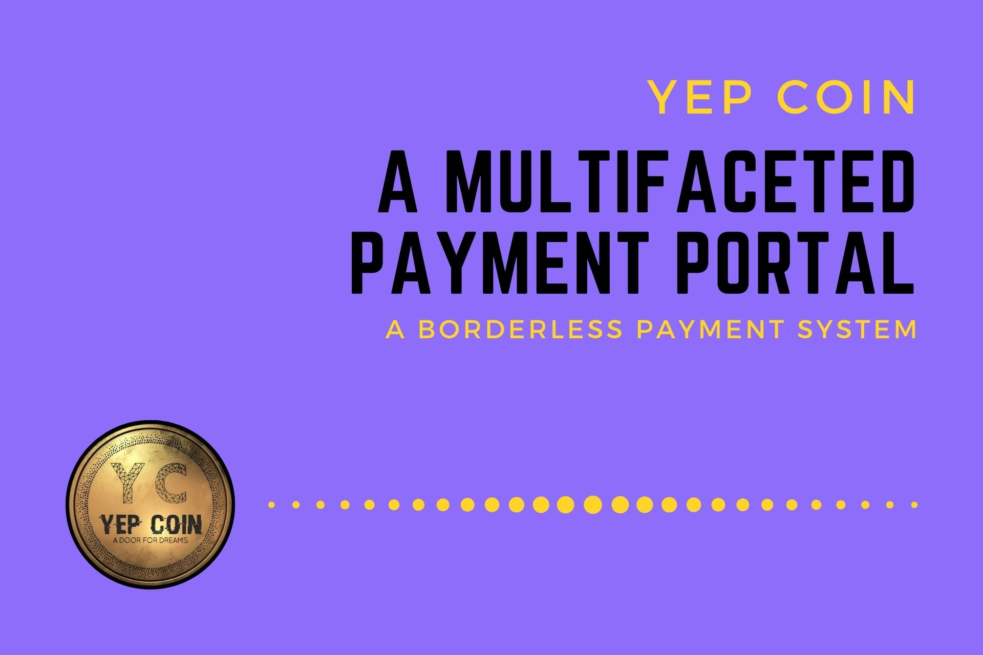 Yep Coin | A Multifaceted Payment Portal With Modern Technologies and Higher Security