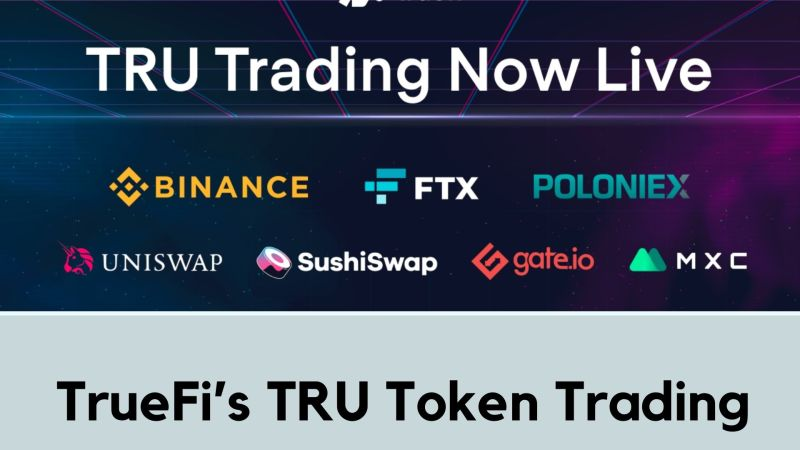 TrueFi's TRU Token Trading on Binance, FTX, Uniswap and Sushiswap