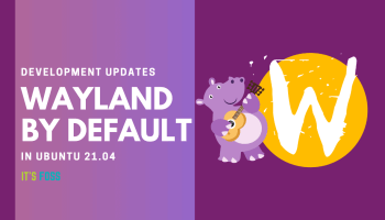 Ubuntu 21.04 to use Wayland by default