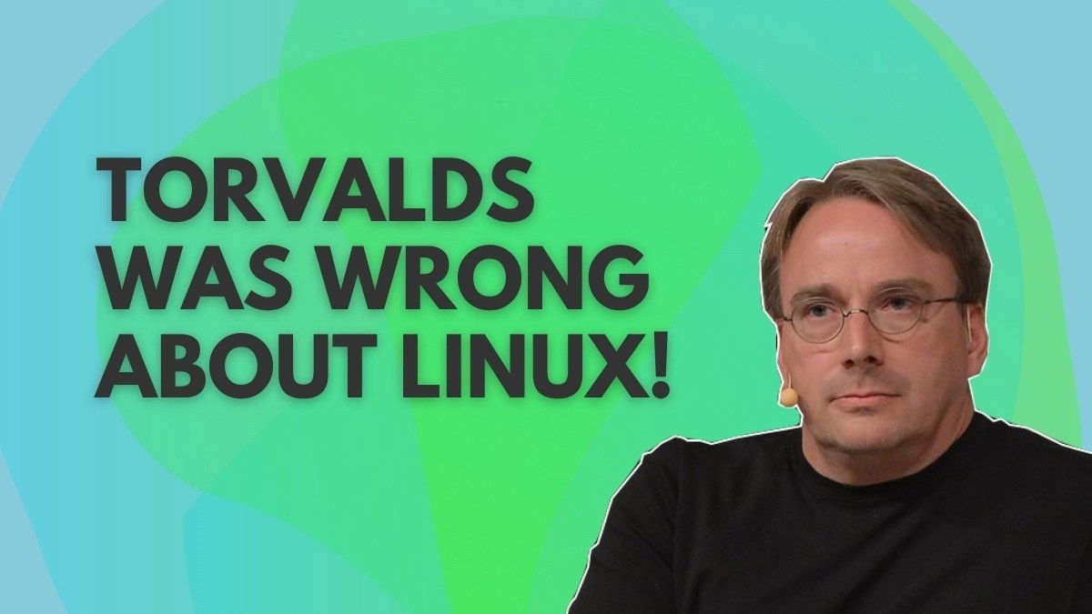 Torvalds was wrong