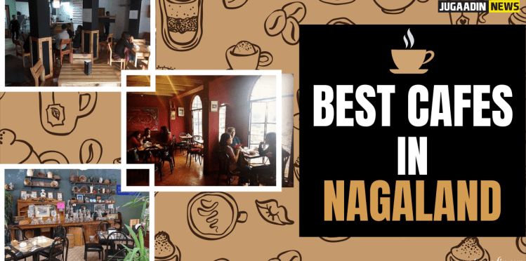 best cafes in Nagaland