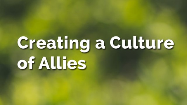 Creating A Culture of Allies