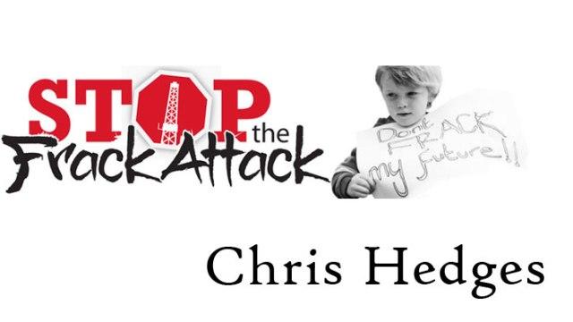 Chris Hedges Frack Attack