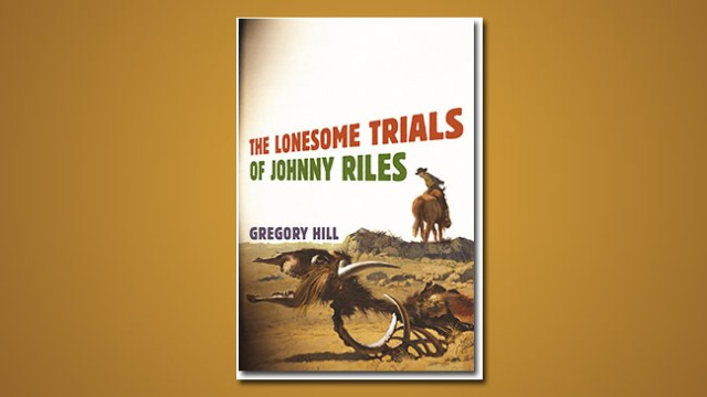Greg Hill The Lonesome Trials of Johnny Riles