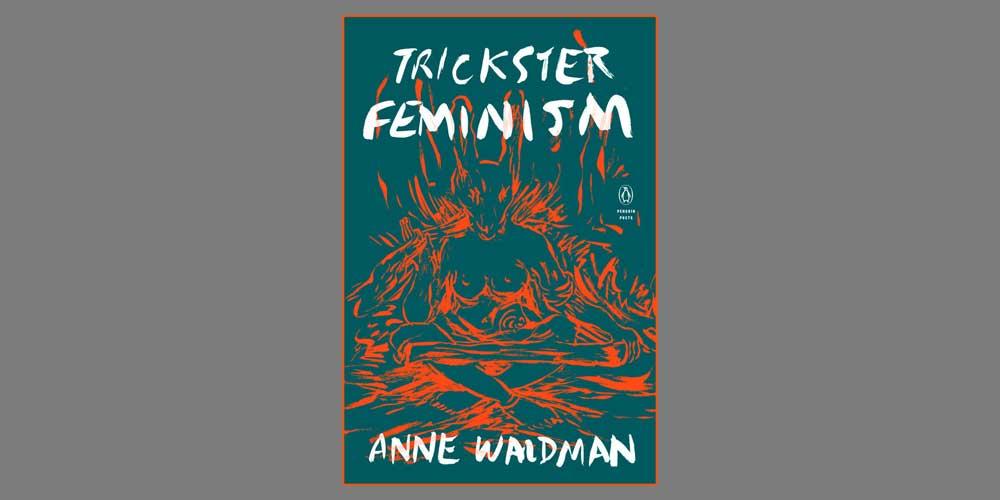 "Booktalk: Anne Waldman's ""Trickster Feminism"""