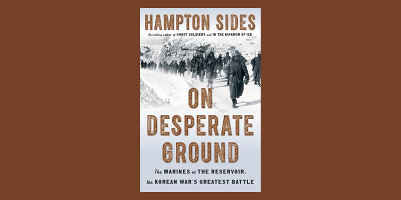"Booktalk: Historian Hampton Sides' ""On Desperate Ground"""