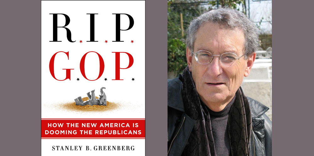 "Booktalk: Pollster Stan Greenberg's ""R.I.P. GOP: How The New America is Dooming the Republicans"""