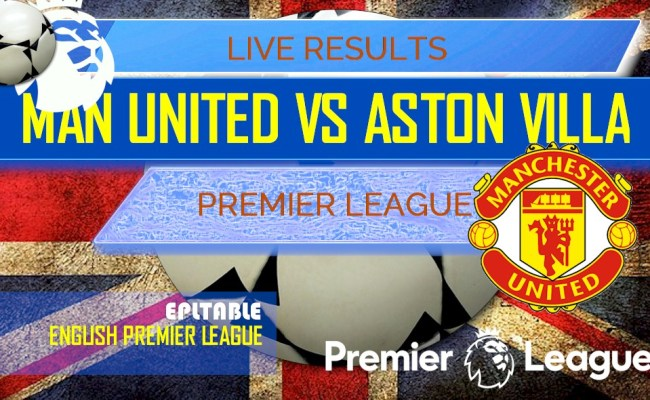 Manchester United Vs Aston Villa Score Epl Table Results