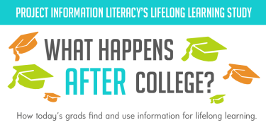 "Project Information Literacy, courtesy ""Staying Smart: How Today's Graduates Continue to Learn Once They Complete College,"" Alison J. Head, Project Information Literacy, Passage Studies Research Report, January 5, 2016."