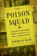 Book cover for The Poison Squad: One Chemist's Single-Minded Crusad for Food Safety at the Turn of the Twentieth Century by Deborah Blum