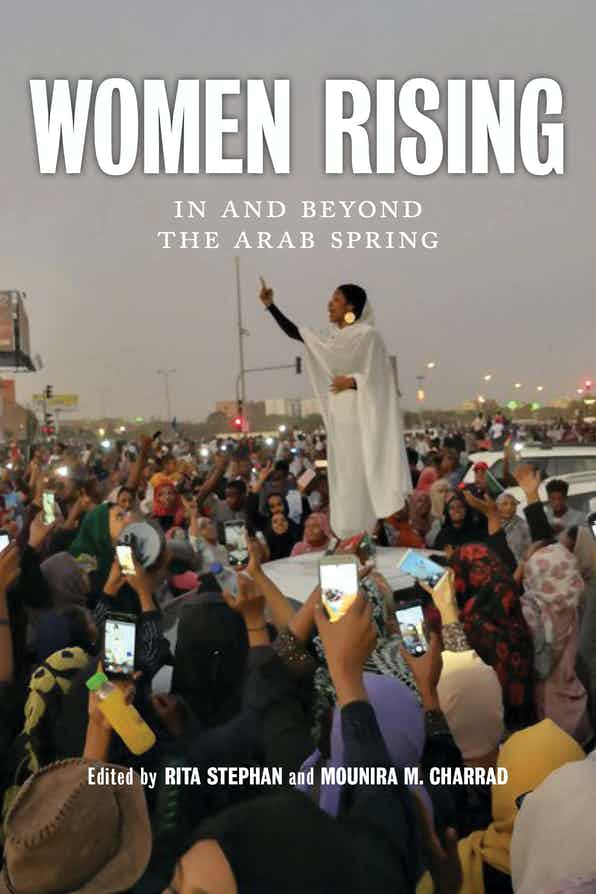 Women Rising In and Beyond the Arab Spring Edited by Rita Stephan and Mounira M. Charrad