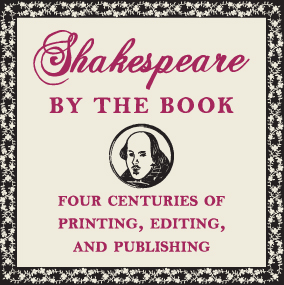 Shakespeare by the Book: Four Centuries of Printing, Editing, and Publishing
