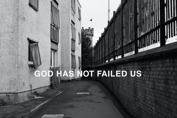 Willie Doherty, God Has Not Failed Us, 1990. Black and white photograph with text, 122 x 183 cm.