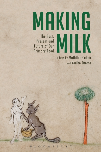 Making Milk: The Past, Present and Future of Our Primary Food, published by Bloomsbury in November 2017