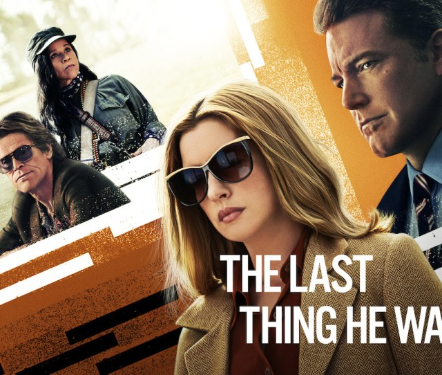 See Anne Hathaway And Ben Affleck In The Last Thing He Wanted