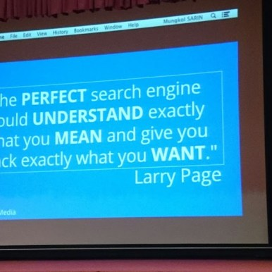 The PERFECT search engine would UNDERSTAND exactly what you MEAN and give you back exactly what you WANT. - Larry Page