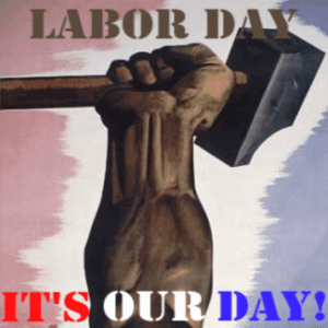 Labor Day It's Our Day!