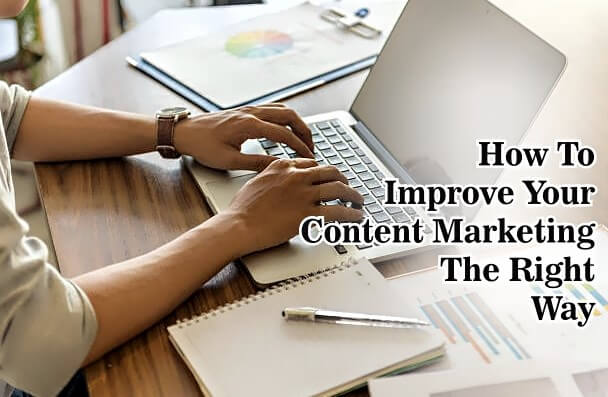 How to Improve Your Content Marketing the Right Way