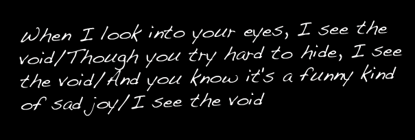 """""""I See the Void"""""""