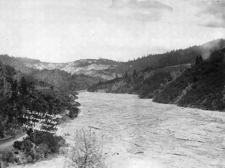 Tailings (over 200 feet deep) in streambed at La Grange (hydraulic mine) near Weaverville.