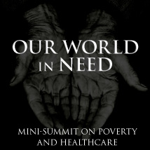 Our World in Need: Mini-summit on poverty and health care