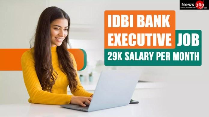 IDBI Bank Recruitment 2021- 29K Salary, 920 Executive posts, How to Apply, Full Details