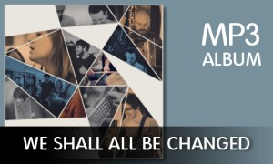 We_Shall_All_Be_Changed_mp3_album_download