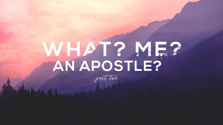 What? Me? An Apostle? Part 2 Image