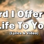 Lord I Offer My Life To You Lyrics Don Moen