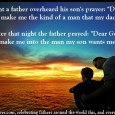"""Click to enlarge photo  """"One night a father overheard his son pray: Dear God, Make me the kind of […]"""