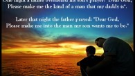 "Click to enlarge photo   ""One night a father overheard his son pray: Dear God, Make me the kind of man my Daddy is. Later that night, the Father prayed, […]"