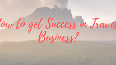 How to get Success in Travel Business?