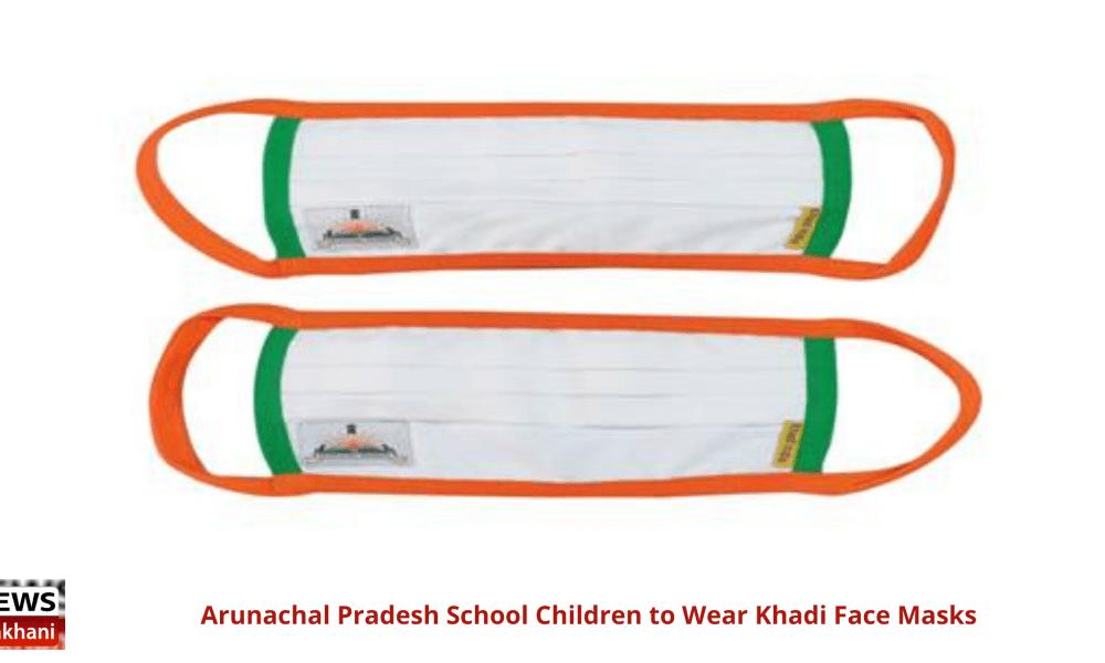 Arunachal Pradesh School Children to Wear Khadi Face Masks