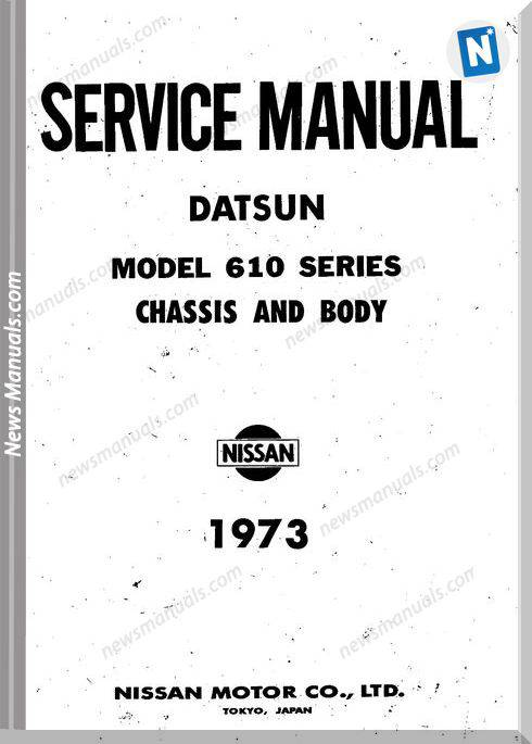 Datsun Service Manuals Model 610 Series Chassis And Body 1973