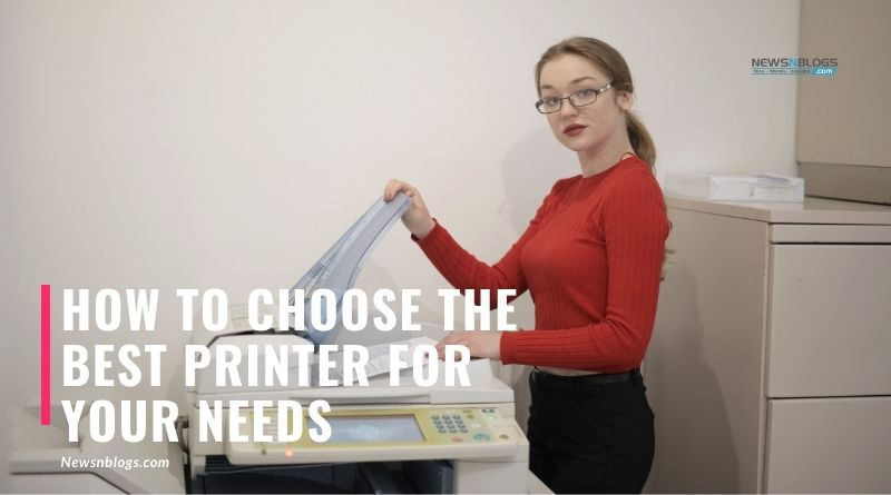 How to Choose the Best Printer for Your Needs