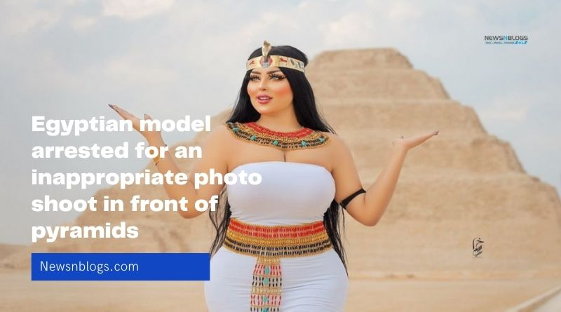Egyptian model arrested for an inappropriate photo shoot in front of pyramids