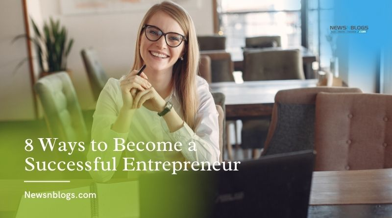 8 Ways to Become a Successful Entrepreneur