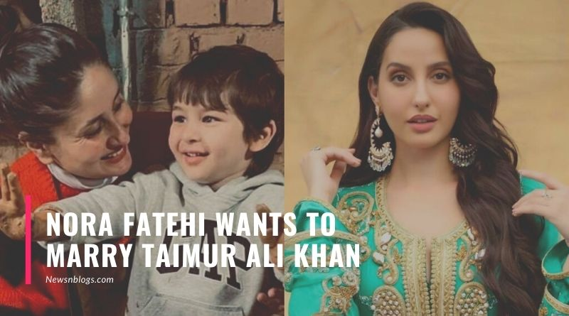 Nora Fatehi wants to marry Taimur Ali Khan