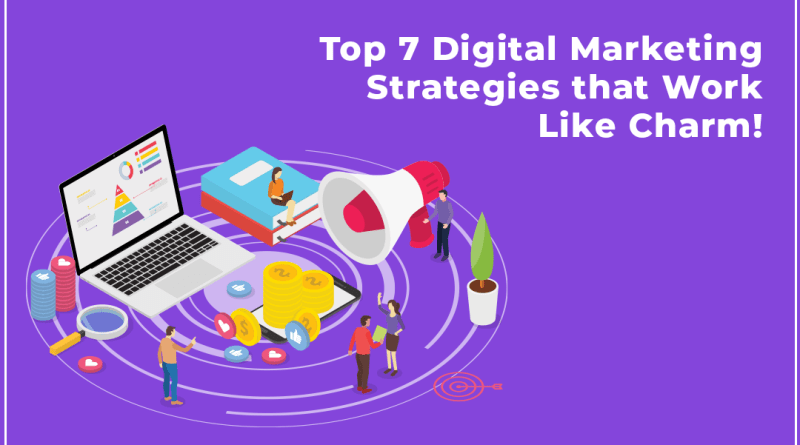 Top 7 Best Digital Marketing Strategies that Work Like Charm