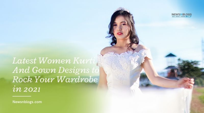 Latest Women Kurti And Gown Designs to Rock Your Wardrobe in 2021